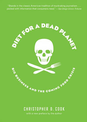 Diet For A Dead Planet: Big Business and the Coming Food Crisis (Paperback)