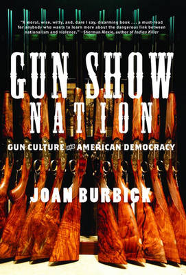 Gun Show Nation: Gun Culture and American Democracy (Hardback)