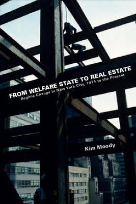 From Welfare State To Real Estate: Regime Change in New York City, 1974 to the Present (Hardback)