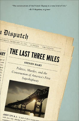 The Last Three Miles: Politics, Murder, And The Construction Of America's First Superhighway (Hardback)