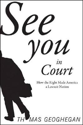 See You In Court: How the Right Made America a Lawsuit Nation (Hardback)