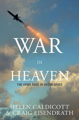 War In Heaven: The Arms Race in Outer Space (Hardback)