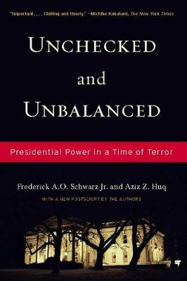 Unchecked And Unbalanced: Presidential Power in a Time of Terror (Hardback)