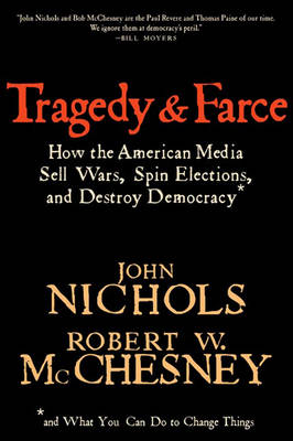 Tragedy And Farce: How the American Media Sell Wars, Spin Elections, and Destroy Democracy (Paperback)