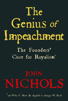 The Genius Of Impeachment: The Founders' Cure for Royalism (Paperback)