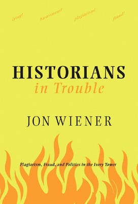 Historians In Trouble: Plagiarism, Fraud and the Ivory Tower (Paperback)