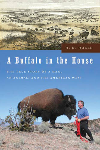 A Buffalo In The House: The True Story About a Man, an Animal and The American West (Hardback)