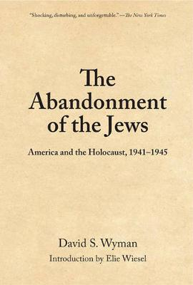 The Abandonment Of The Jews: America and the Holocaust, 1941-1945 (Paperback)