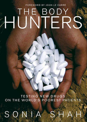 The Body Hunters: Testing New Drugs on the World's Poorest Patients (Paperback)