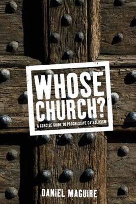 Whose Church?: A Concise Guide to Progressive Catholocism (Hardback)