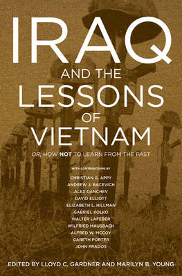 Iraq And The Lessons Of Vietnam: Or, How Not to Learn From the Past (Paperback)