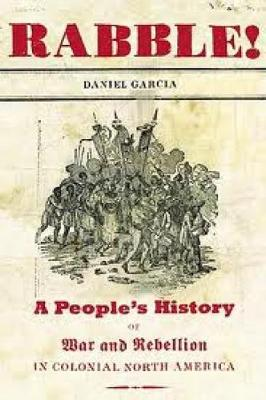 Rabble: A People's History of War and Rebellion in Colonial North America (Hardback)