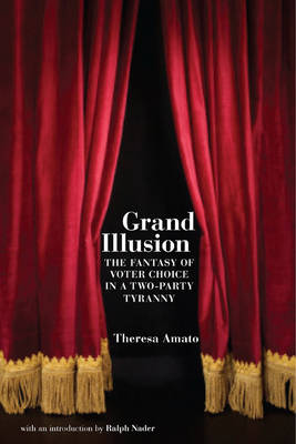 Grand Illusion: The Myth of Voter Choice in a Two-Part Tyranny (Hardback)