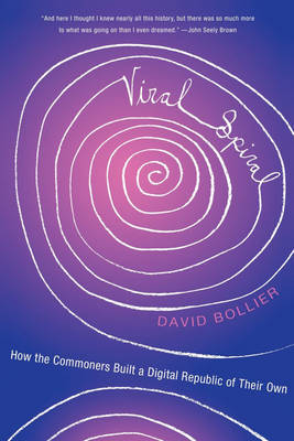 Viral Spiral: How the Commoners Built a Digital Republic of Their Own (Paperback)