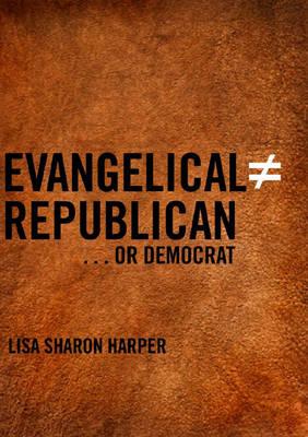 Evangelical (does Not Equal) Republican...or Democrat (Hardback)