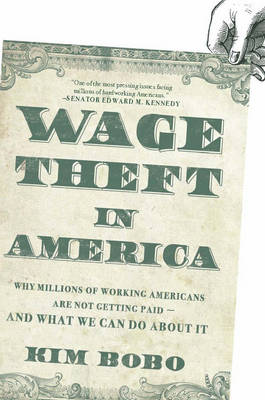 Wage Theft In America: Why Millions of Working Americans are Not Getting Paid - And What We Can Do About It (Paperback)