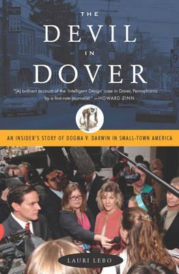 Devil In Dover: An Insider's Story of Dogma v. Darwin in Small-Town America (Paperback)