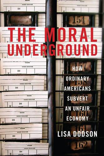 The Moral Underground: How Ordinary Americans Subvert an Unfair Economy (Hardback)