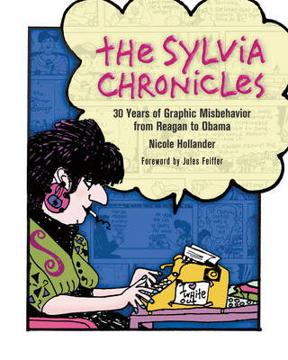 The Sylvia Chronicles: 30 Years of Graphic Misbehavior from Reagan to Obama (Paperback)