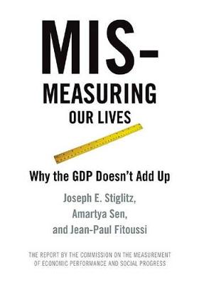 Mis-measuring Our Lives: Why the GDP Doesn't Add Up (Paperback)