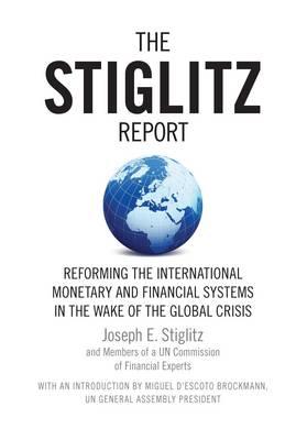 The Stiglitz Report: Reforming the International Monetary and Financial Systems in the Wake of the Global Crisis (Paperback)