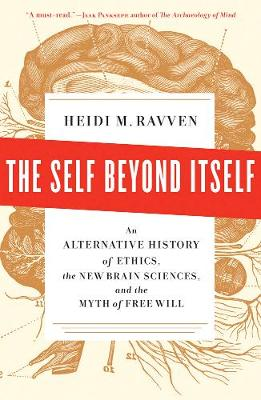 The Self Beyond Itself: An Alternative History of Ethics, the New Brain Sciences, and the Myth of Free Will (Hardback)