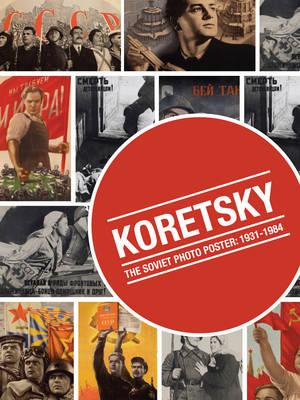 Koretsky: The Soviet Photo Poster: 1931-1964 (Hardback)