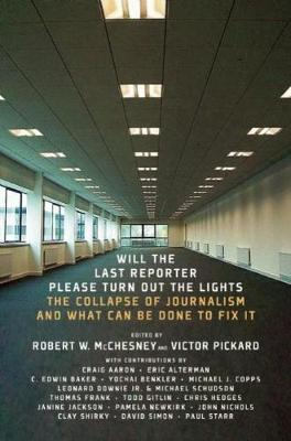 Will The Last Reporter Please Turn Out The Lights: The Collapse of Journalism and What Can Be Done to Fix It (Paperback)
