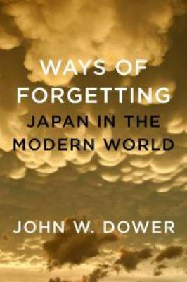 Ways Of Forgetting, Ways Of Remembering: Japan in the Modern World (Hardback)
