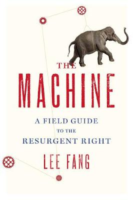 The Machine: A Field Guide to the Resurgent Right (Paperback)
