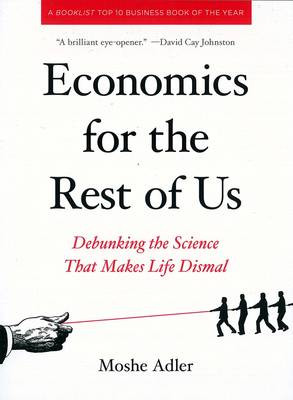 Economics For The Rest Of Us: Debunking the Science that Makes Life Dismal (Paperback)