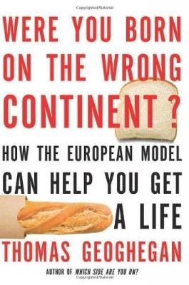 Were You Born On The Wrong Continent?: How the European Model Can Help You Get a Life (Paperback)