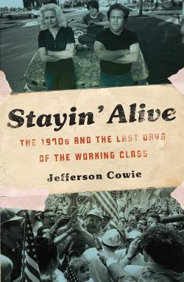 Stayin' Alive: The 1970s and the Last Days of the Working Class (Paperback)