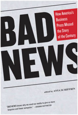 Bad News: How America's Business Press Missed the Story of the Century (Paperback)