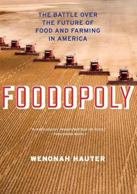 Foodopoly: The Battle Over the Future of Food and Farming in America (Hardback)