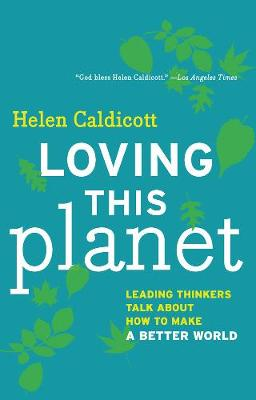 Loving This Planet: Leading Thinkers Talk About How to Make a Better World (Paperback)