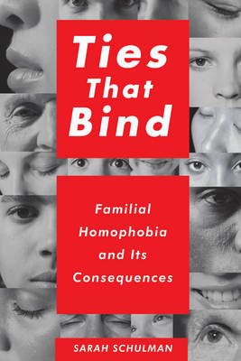 Ties That Bind: Familial Homophobia and Its Consequences (Paperback)