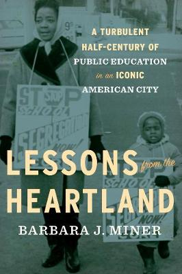 Lessons From The Heartland: A Turbulent Half-Century of Public Education in an Iconic American City (Hardback)