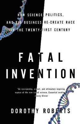 Fatal Invention: How Science, Politics, and Big Business Re-Create Race in the Twenty-first Century (Paperback)