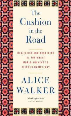 The Cushion In The Road: Meditation and Wandering as the Whole World Awakens to Being in Harm's Way (Hardback)