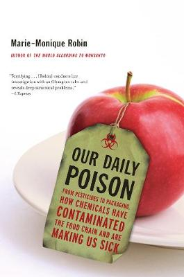 Our Daily Poison: From Pesticides to Packaging, How Chemicals Have Contaminated the Food Chain and are Making Us Sick (Hardback)