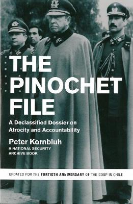 The Pinochet File: A Declassified Dossier on Atrocity and Accountability (Paperback)