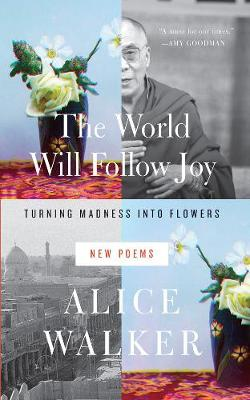 The World Will Follow Joy: Turning Madness into Flowers (New Poems) (Paperback)