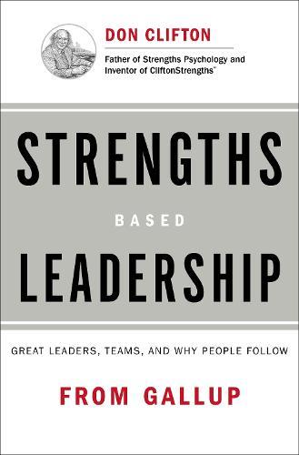 Strengths Based Leadership: Great Leaders, Teams, and Why People Follow (Hardback)