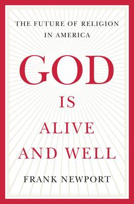 God Is Alive and Well: The Future of Religion in America (Hardback)