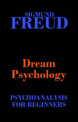 Dream Psychology (Psychoanalysis for Beginners) (Paperback)
