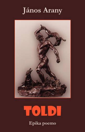 Toldi (Hungara Epika Poemo En Esperanto) (Paperback)