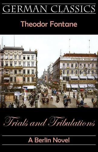 Trials and Tribulations. A Berlin Novel (Irrungen, Wirrungen) - German Classics (Paperback)