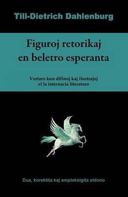 Figuroj Retorikaj En Beletro Esperanta (Vortaro Kun Difinoj Kaj Ilustrajhoj El La Internacia Literaturo) (Paperback)