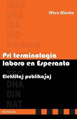 Pri Terminologia Laboro En Esperanto. Elektitaj Publikajhoj (Paperback)